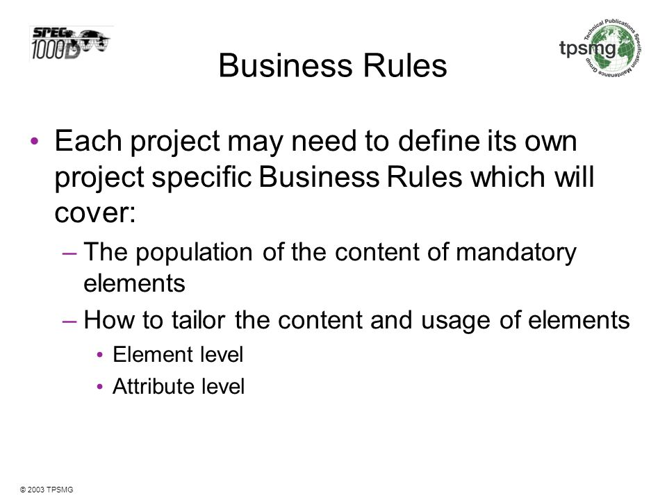 Business Rules Each project may need to define its own project specific Business Rules which will cover:
