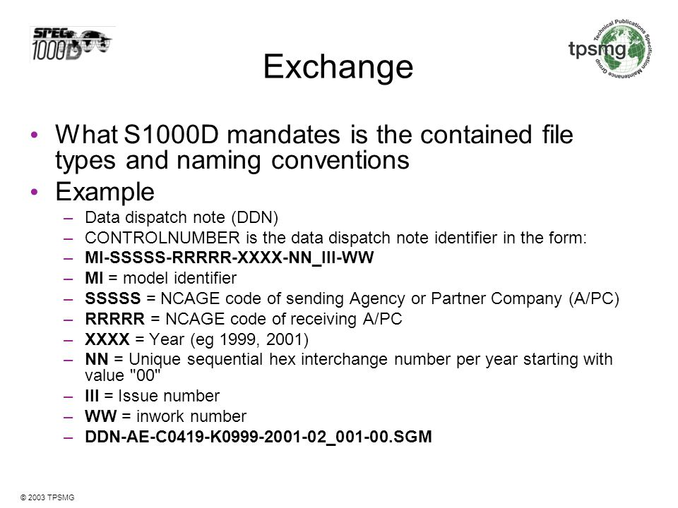Exchange What S1000D mandates is the contained file types and naming conventions. Example. Data dispatch note (DDN)