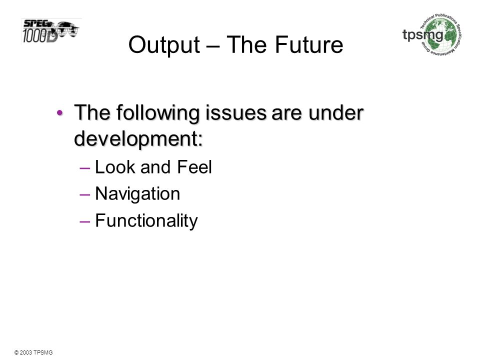 Output – The Future The following issues are under development: