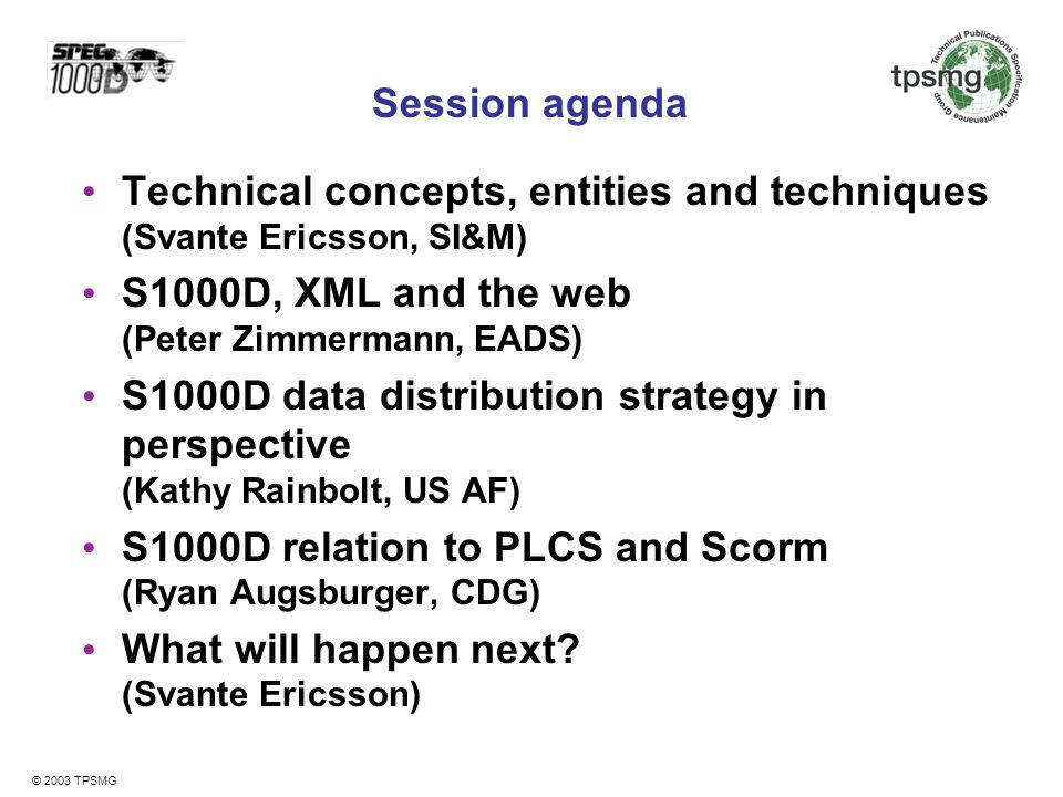 Session agenda Technical concepts, entities and techniques (Svante Ericsson, SI&M) S1000D, XML and the web (Peter Zimmermann, EADS)