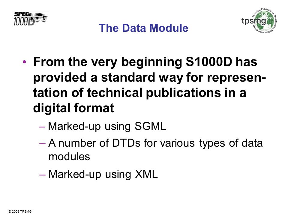 The Data Module From the very beginning S1000D has provided a standard way for represen- tation of technical publications in a digital format.