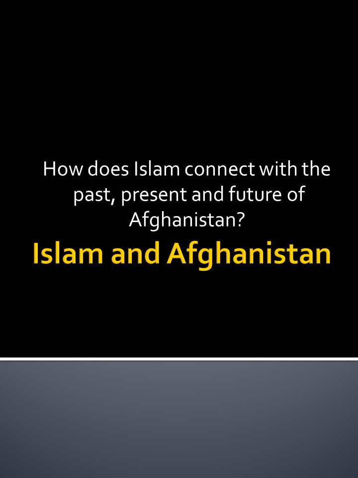 Islam and Afghanistan How does Islam connect with the