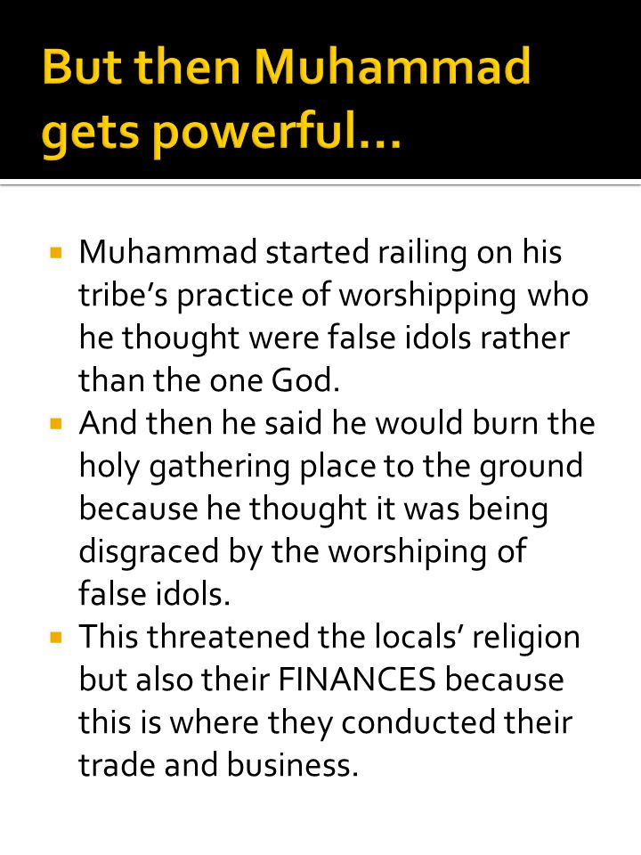 But then Muhammad gets powerful…