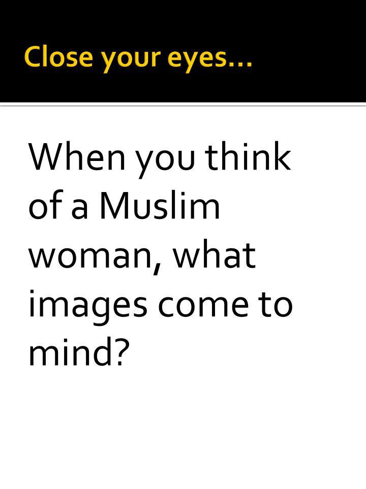 When you think of a Muslim woman, what images come to mind