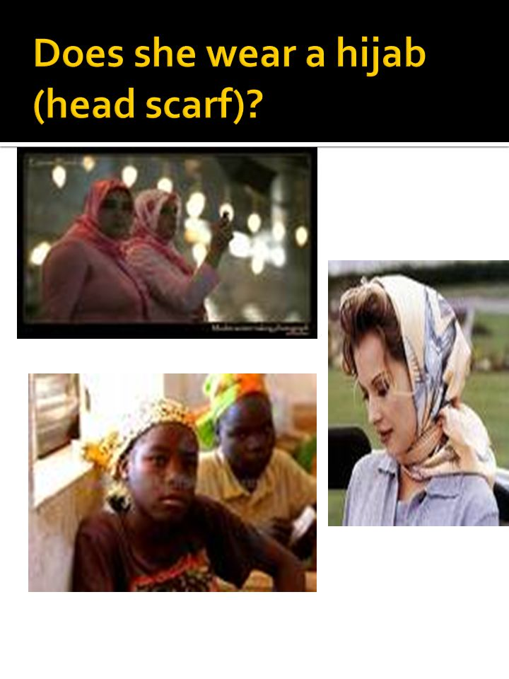 Does she wear a hijab (head scarf)