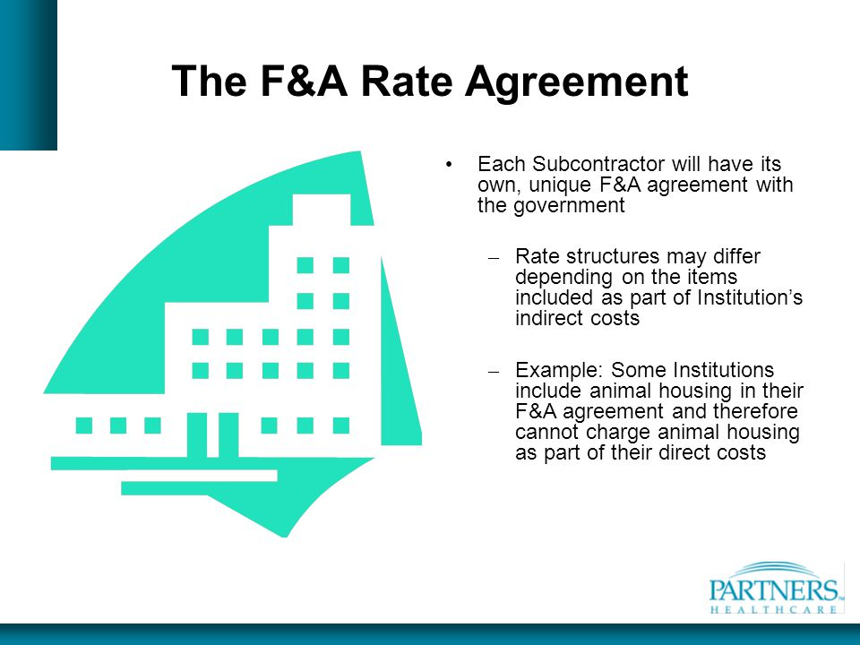 The F&A Rate Agreement Each Subcontractor will have its own, unique F&A agreement with the government.