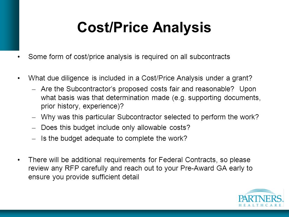 Cost/Price Analysis Some form of cost/price analysis is required on all subcontracts.