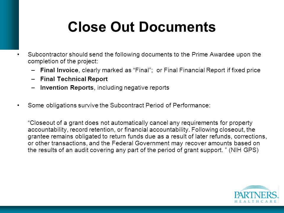 Close Out Documents Subcontractor should send the following documents to the Prime Awardee upon the completion of the project: