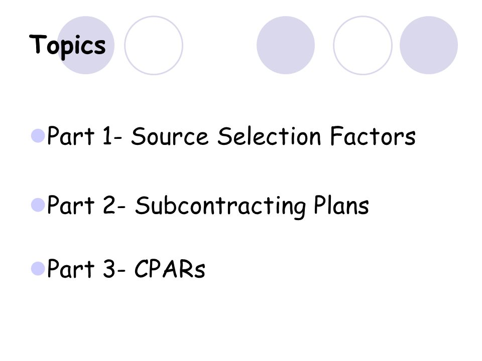 Topics Part 1- Source Selection Factors Part 2- Subcontracting Plans