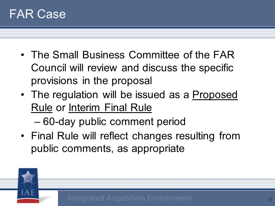 FAR Case The Small Business Committee of the FAR Council will review and discuss the specific provisions in the proposal.