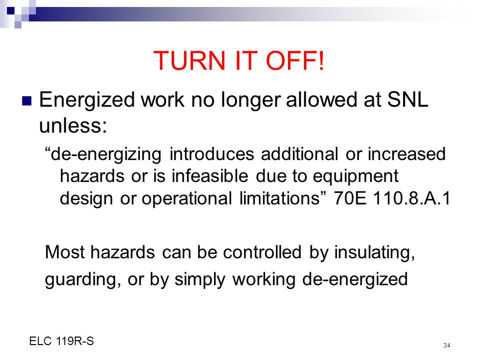 TURN IT OFF! Energized work no longer allowed at SNL unless: