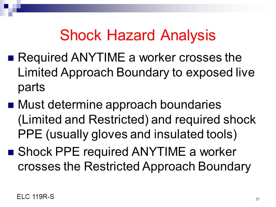 Shock Hazard Analysis Required ANYTIME a worker crosses the Limited Approach Boundary to exposed live parts.
