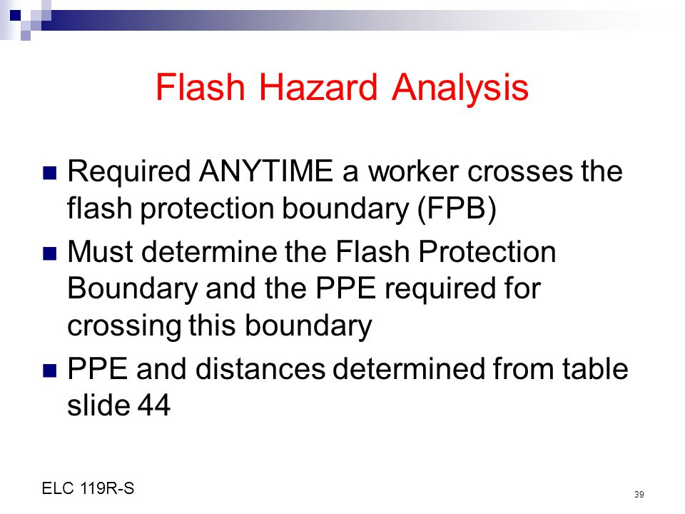 Flash Hazard Analysis Required ANYTIME a worker crosses the flash protection boundary (FPB)