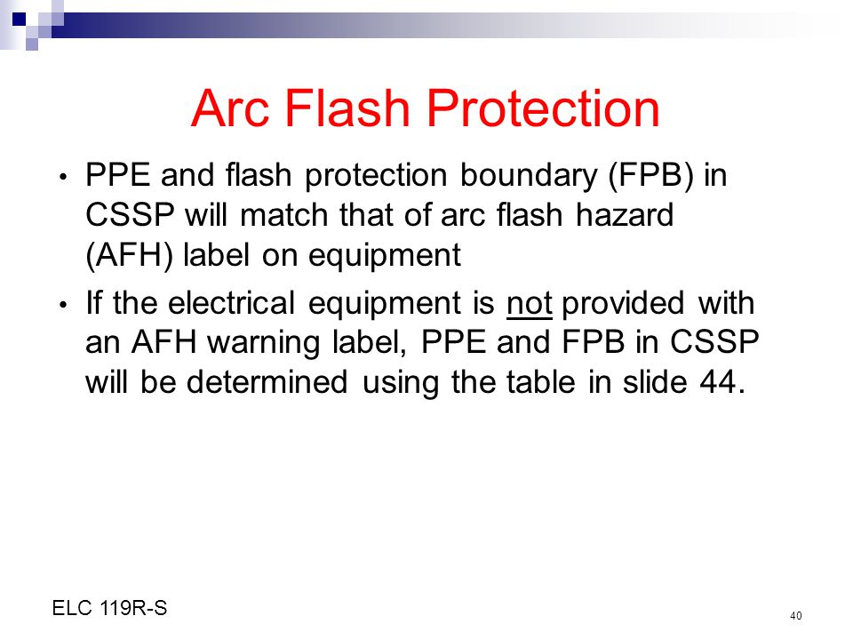 Arc Flash Protection PPE and flash protection boundary (FPB) in CSSP will match that of arc flash hazard (AFH) label on equipment.