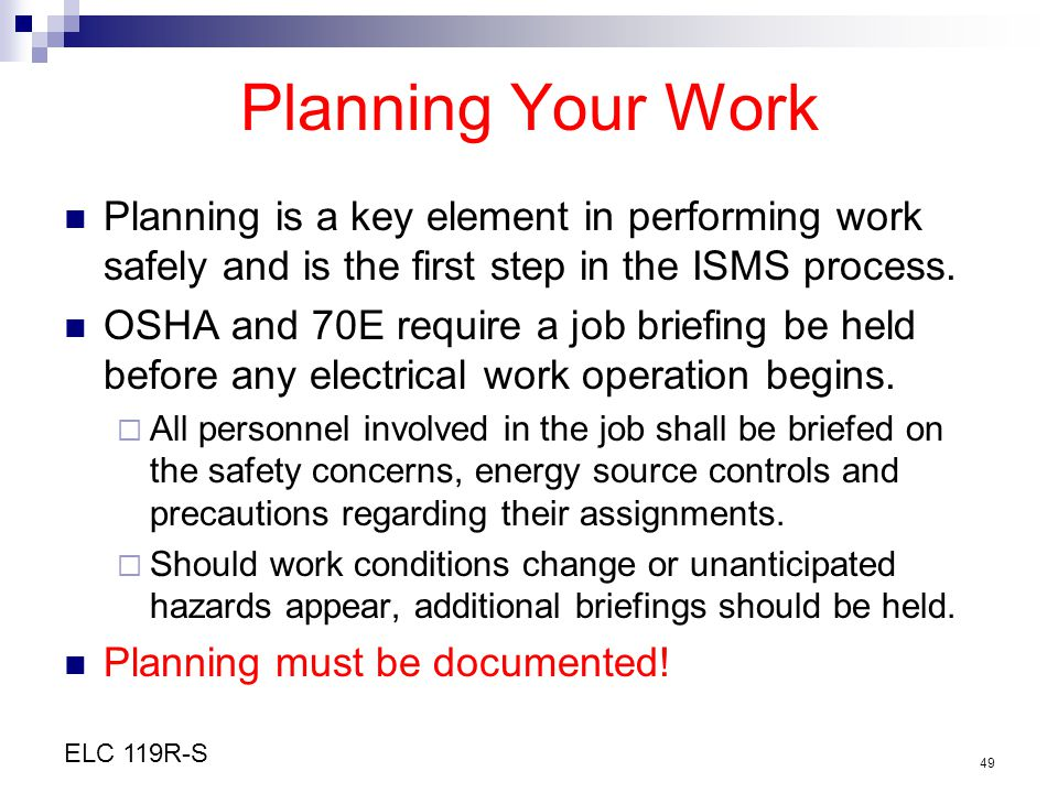 Planning Your Work Planning is a key element in performing work safely and is the first step in the ISMS process.