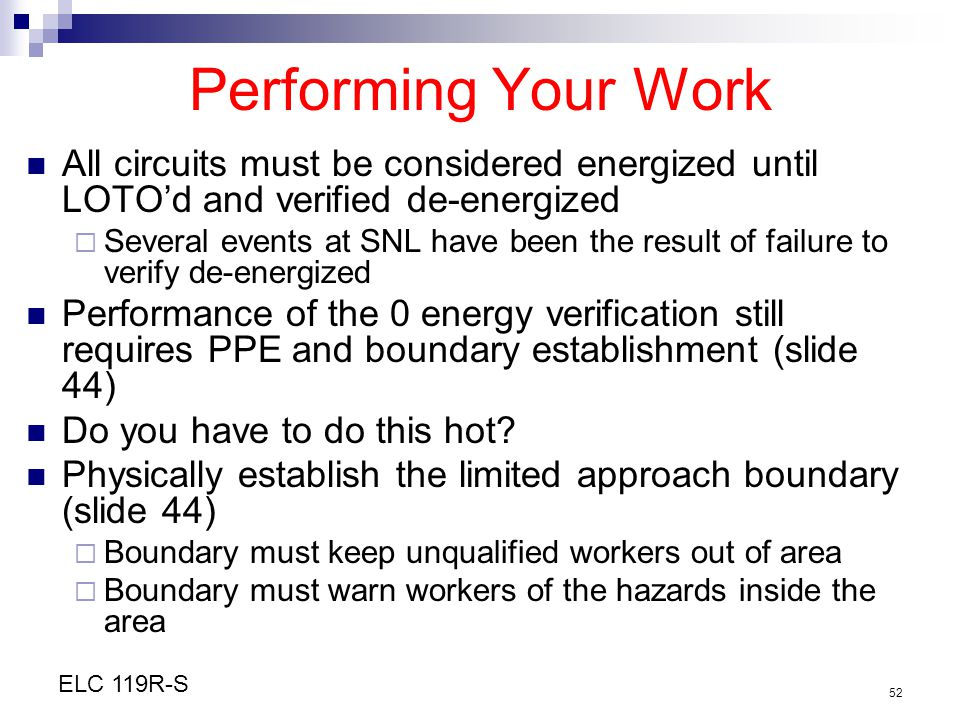 Performing Your Work All circuits must be considered energized until LOTO'd and verified de-energized.