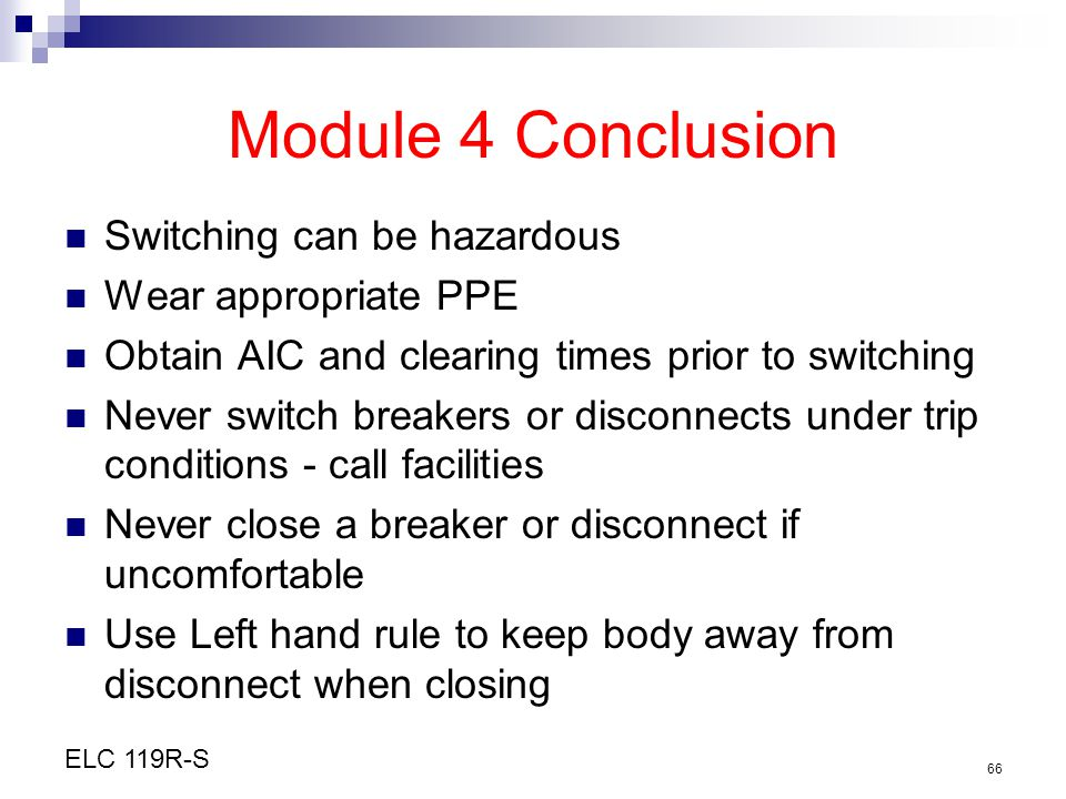 Module 4 Conclusion Switching can be hazardous Wear appropriate PPE