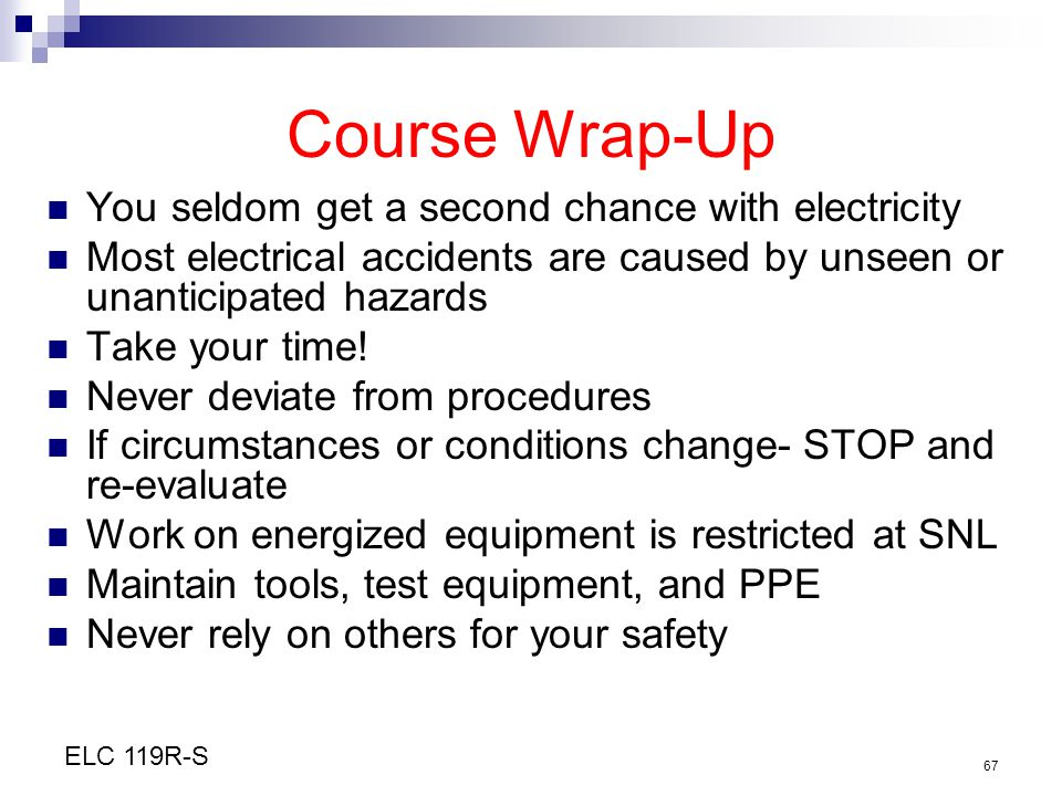 Course Wrap-Up You seldom get a second chance with electricity