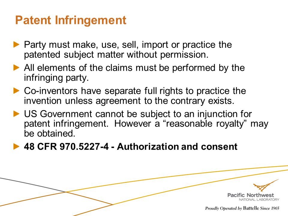 Patent Infringement Party must make, use, sell, import or practice the patented subject matter without permission.