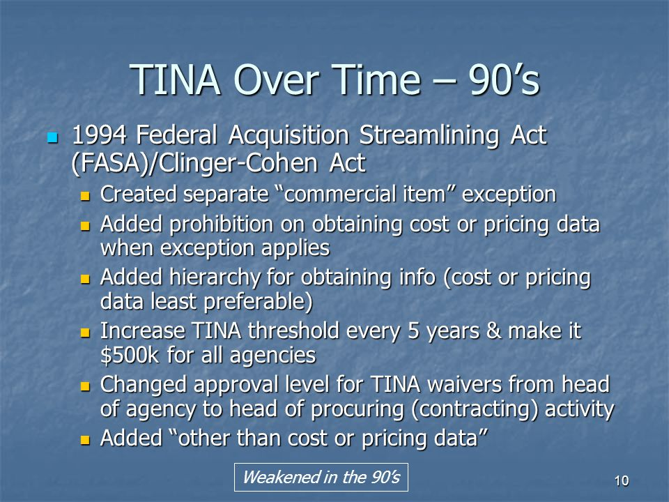 TINA Over Time – 90's 1994 Federal Acquisition Streamlining Act (FASA)/Clinger-Cohen Act. Created separate commercial item exception.