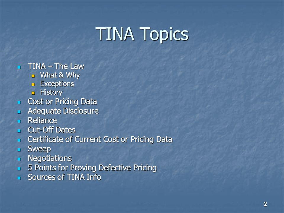 TINA Topics TINA – The Law Cost or Pricing Data Adequate Disclosure