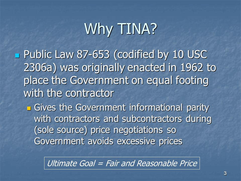 Why TINA Public Law 87-653 (codified by 10 USC 2306a) was originally enacted in 1962 to place the Government on equal footing with the contractor.