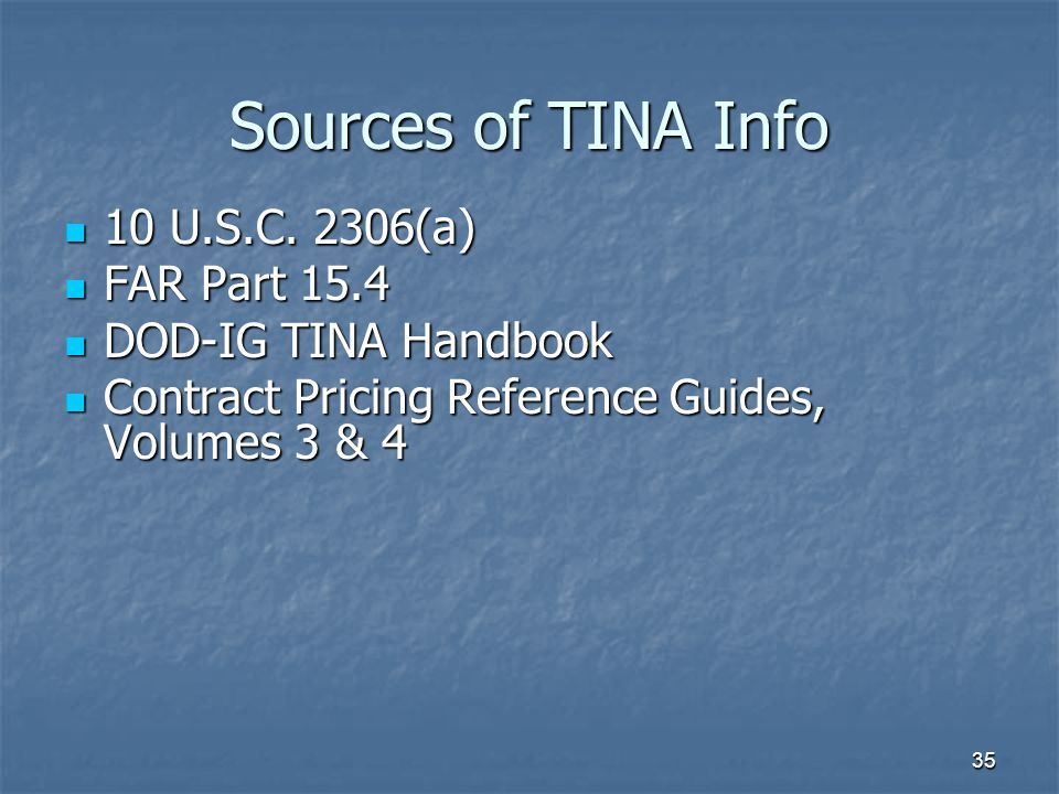 Sources of TINA Info 10 U.S.C. 2306(a) FAR Part 15.4