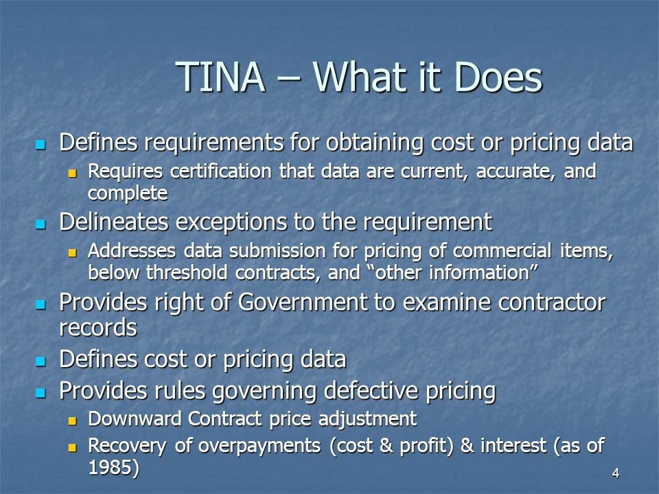 TINA – What it Does Defines requirements for obtaining cost or pricing data. Requires certification that data are current, accurate, and complete.