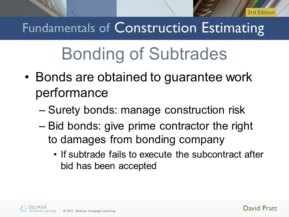 Bonding of Subtrades Bonds are obtained to guarantee work performance