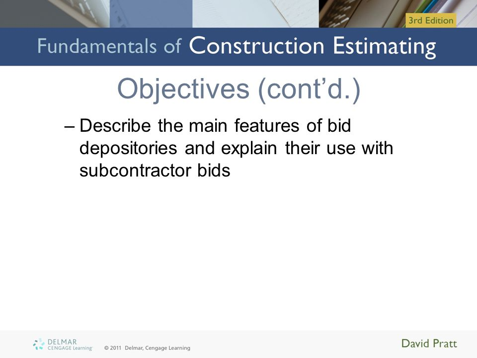 Objectives (cont'd.) Describe the main features of bid depositories and explain their use with subcontractor bids.