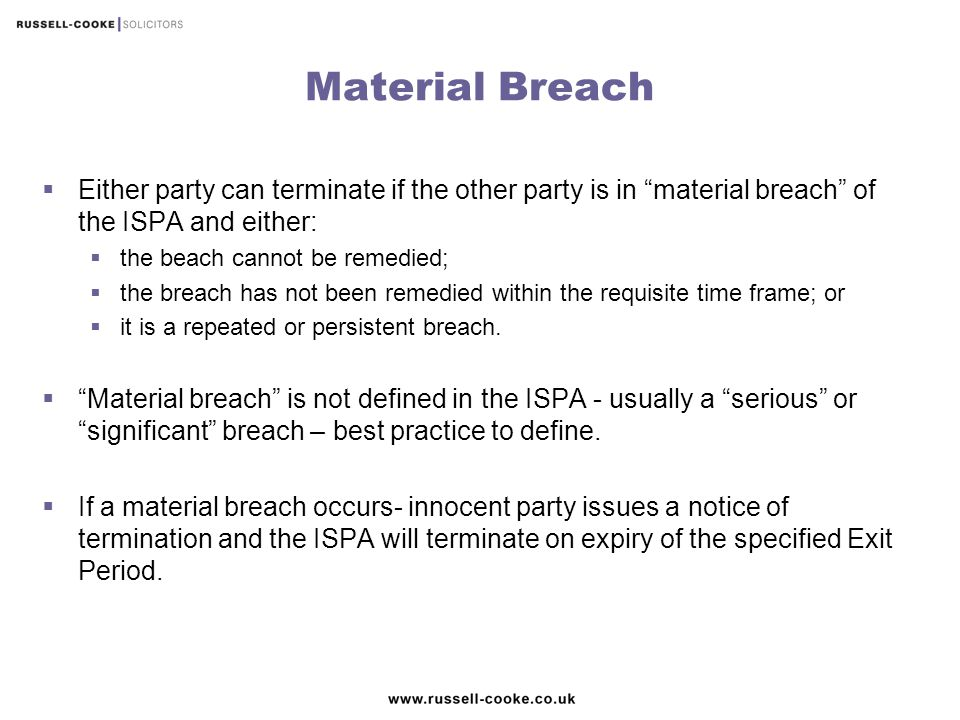 Material Breach Either party can terminate if the other party is in material breach of the ISPA and either: