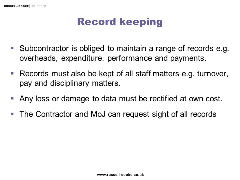Record keeping Subcontractor is obliged to maintain a range of records e.g. overheads, expenditure, performance and payments.