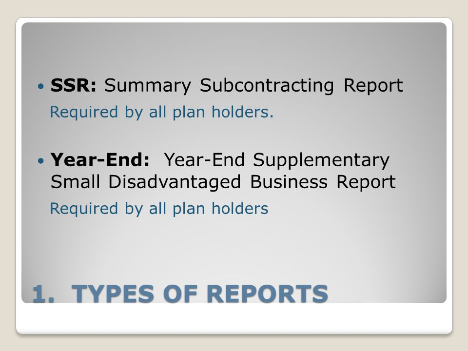 1. TYPES OF REPORTS SSR: Summary Subcontracting Report