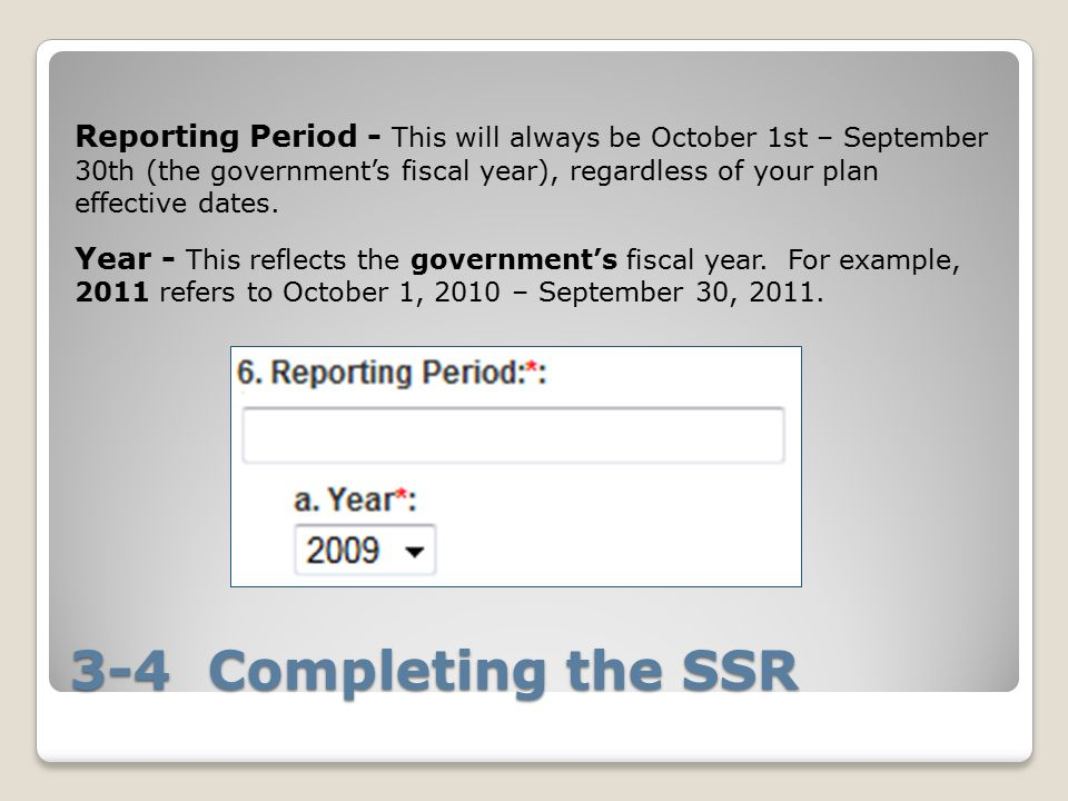 Reporting Period - This will always be October 1st – September 30th (the government's fiscal year), regardless of your plan effective dates.