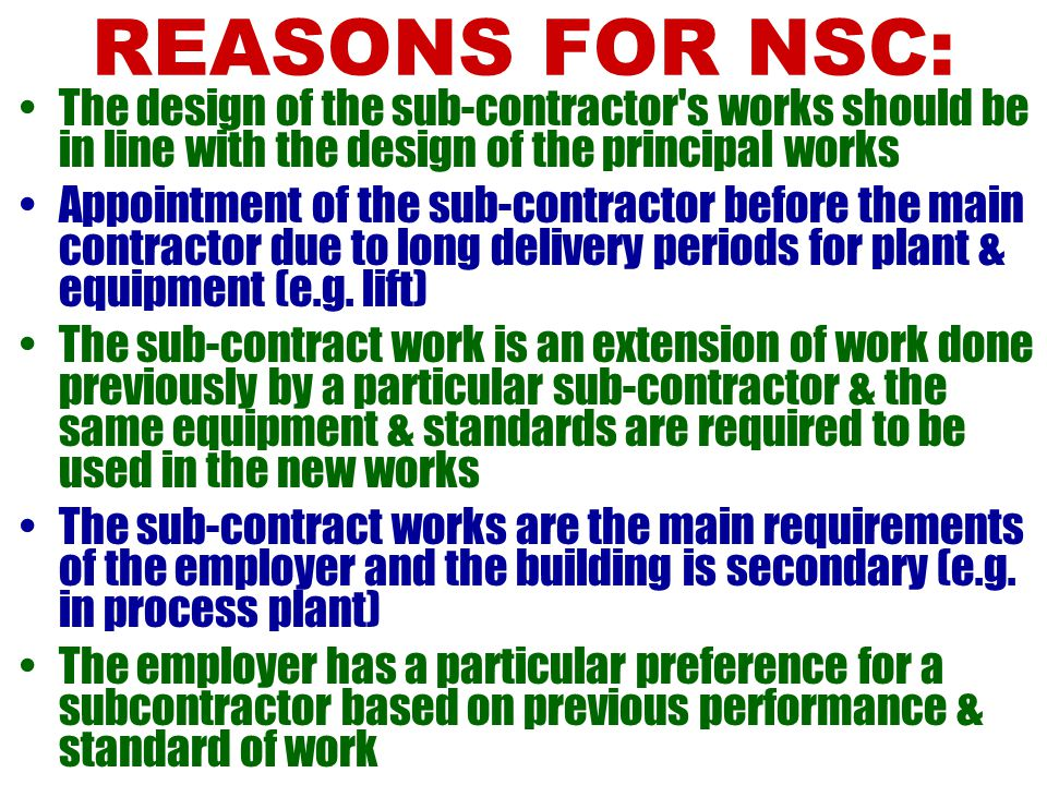 REASONS FOR NSC: The design of the sub-contractor s works should be in line with the design of the principal works.