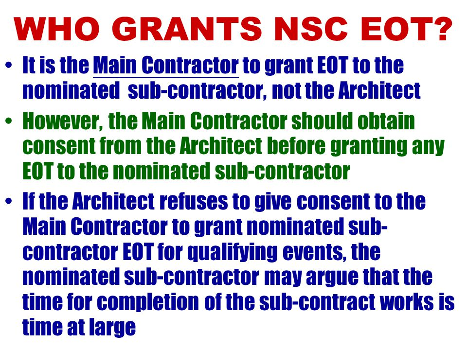 WHO GRANTS NSC EOT It is the Main Contractor to grant EOT to the nominated sub-contractor, not the Architect.