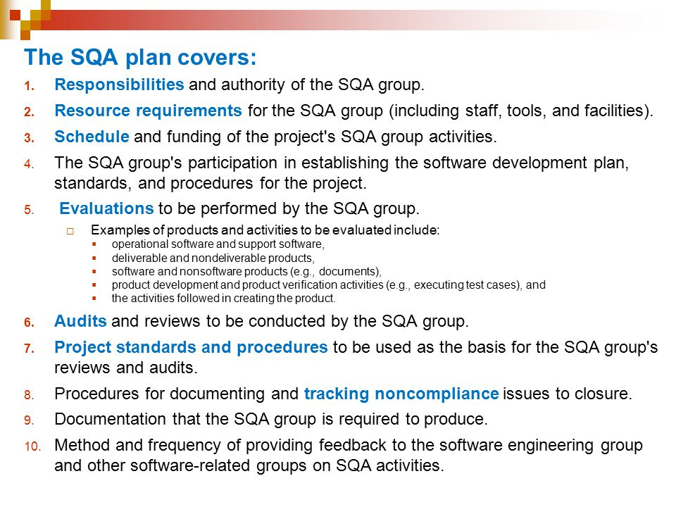 The SQA plan covers: Responsibilities and authority of the SQA group.
