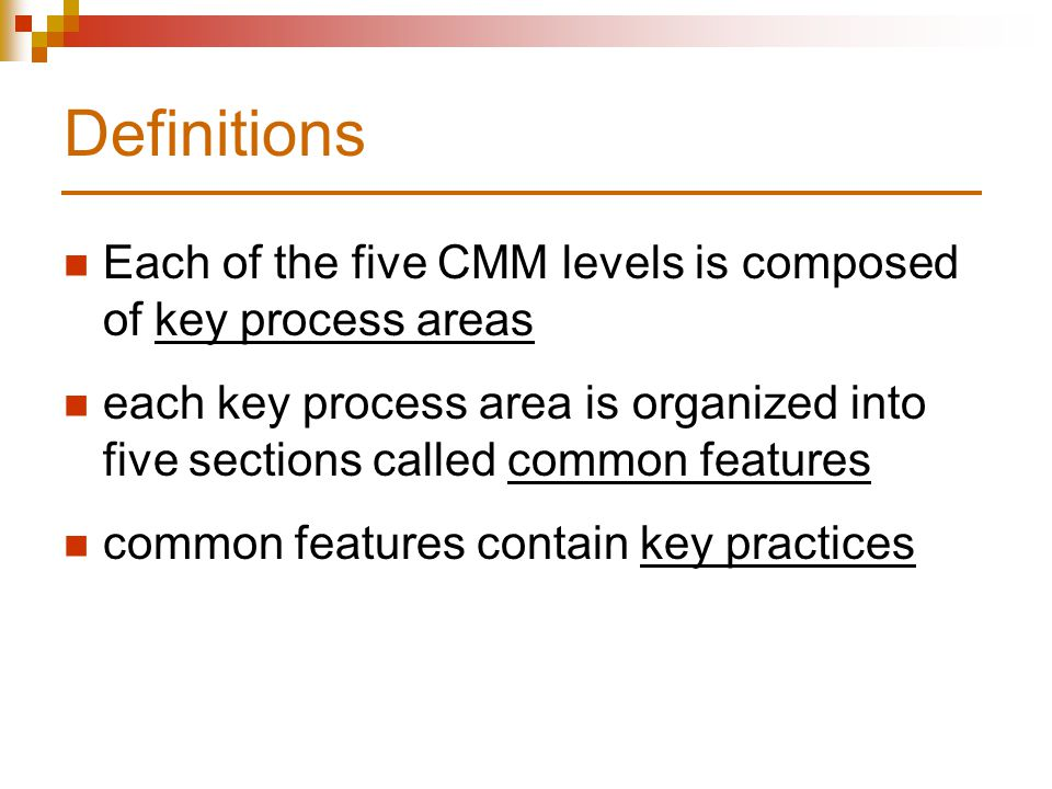 Definitions Each of the five CMM levels is composed of key process areas.