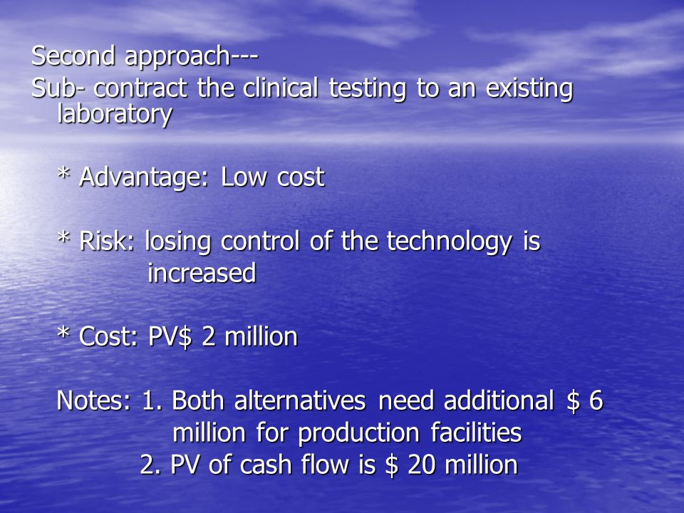 Second approach--- Sub- contract the clinical testing to an existing laboratory. * Advantage: Low cost.
