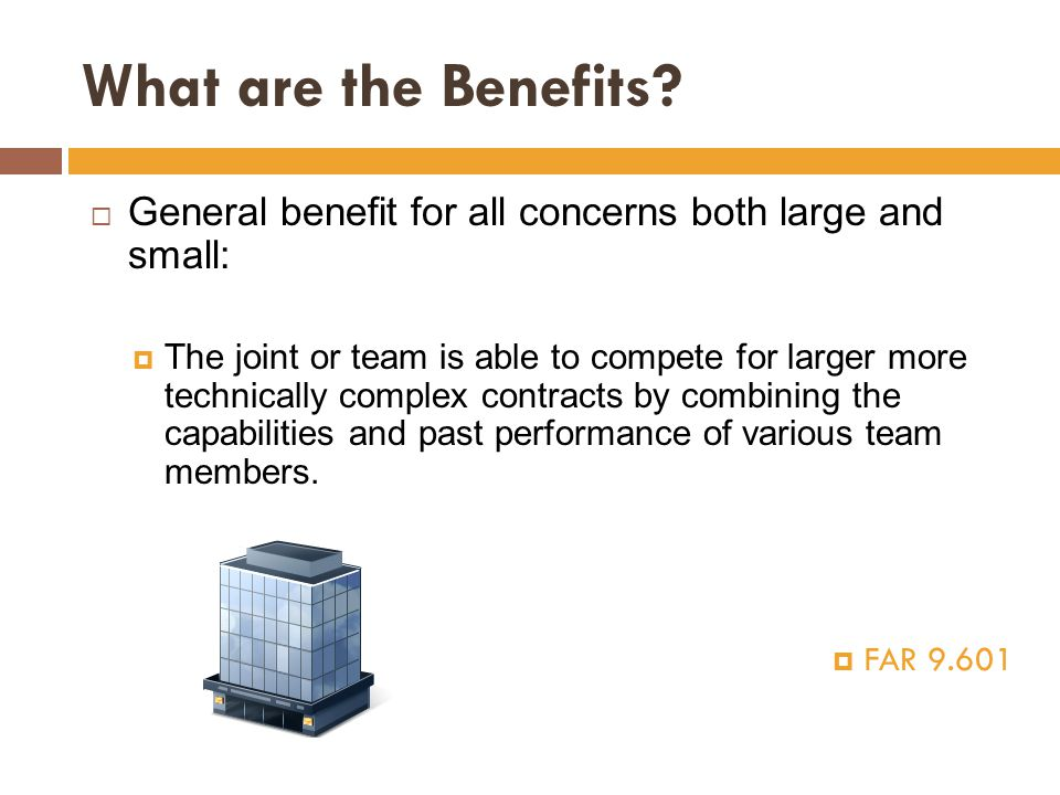 What are the Benefits General benefit for all concerns both large and small: