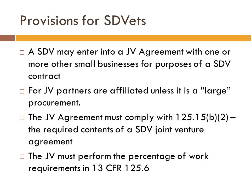 Provisions for SDVets A SDV may enter into a JV Agreement with one or more other small businesses for purposes of a SDV contract.