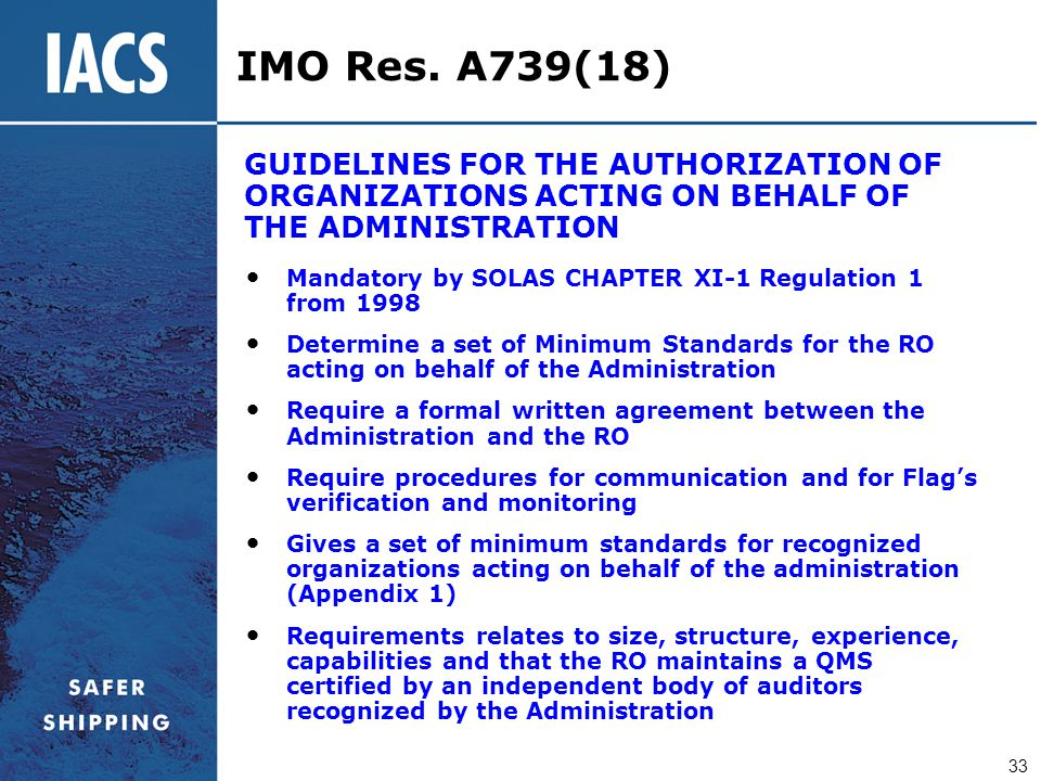 IMO Res. A739(18) GUIDELINES FOR THE AUTHORIZATION OF ORGANIZATIONS ACTING ON BEHALF OF THE ADMINISTRATION.