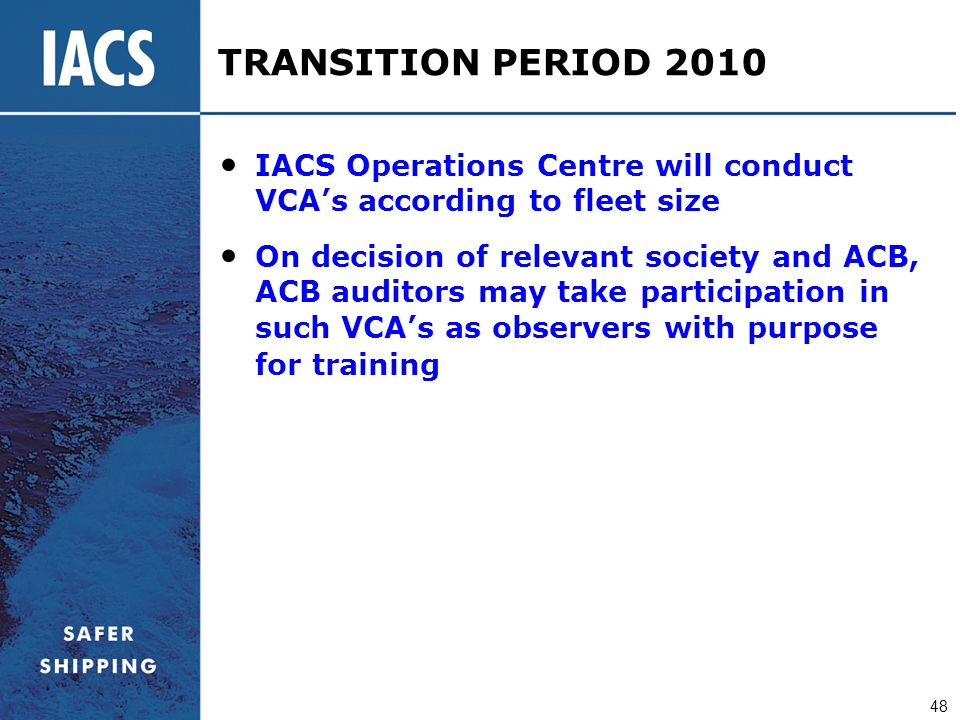 TRANSITION PERIOD 2010 IACS Operations Centre will conduct VCA's according to fleet size.