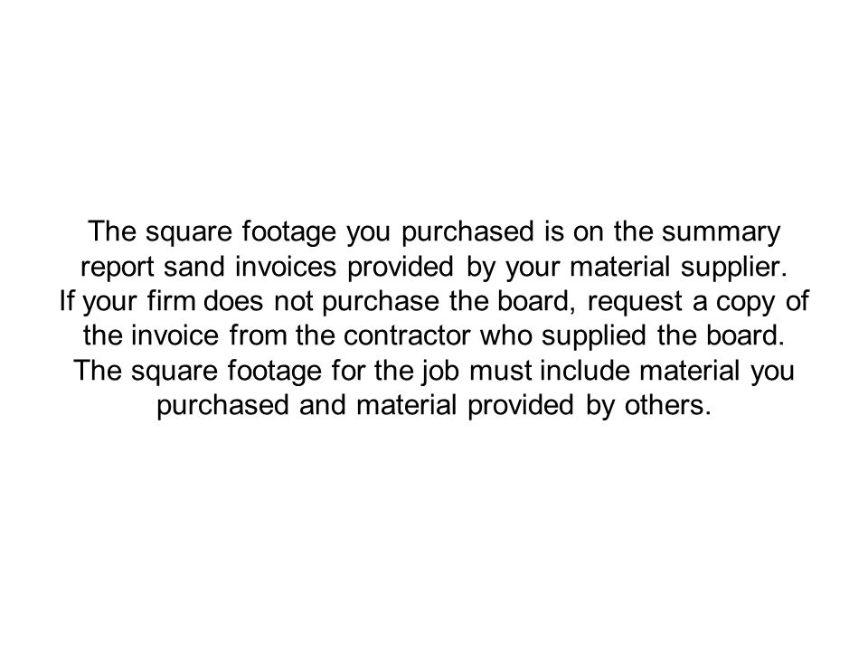 The square footage you purchased is on the summary report sand invoices provided by your material supplier.
