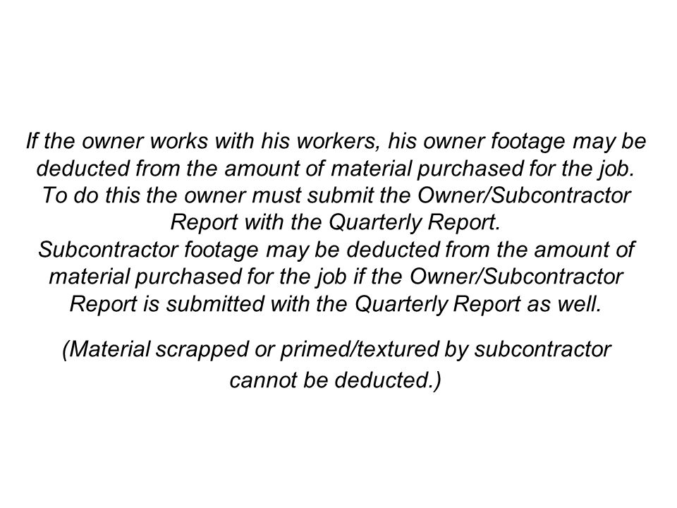 If the owner works with his workers, his owner footage may be deducted from the amount of material purchased for the job.