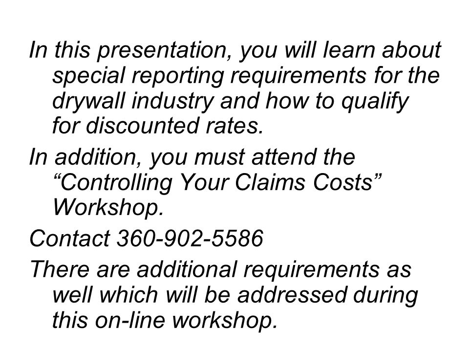 In this presentation, you will learn about special reporting requirements for the drywall industry and how to qualify for discounted rates.