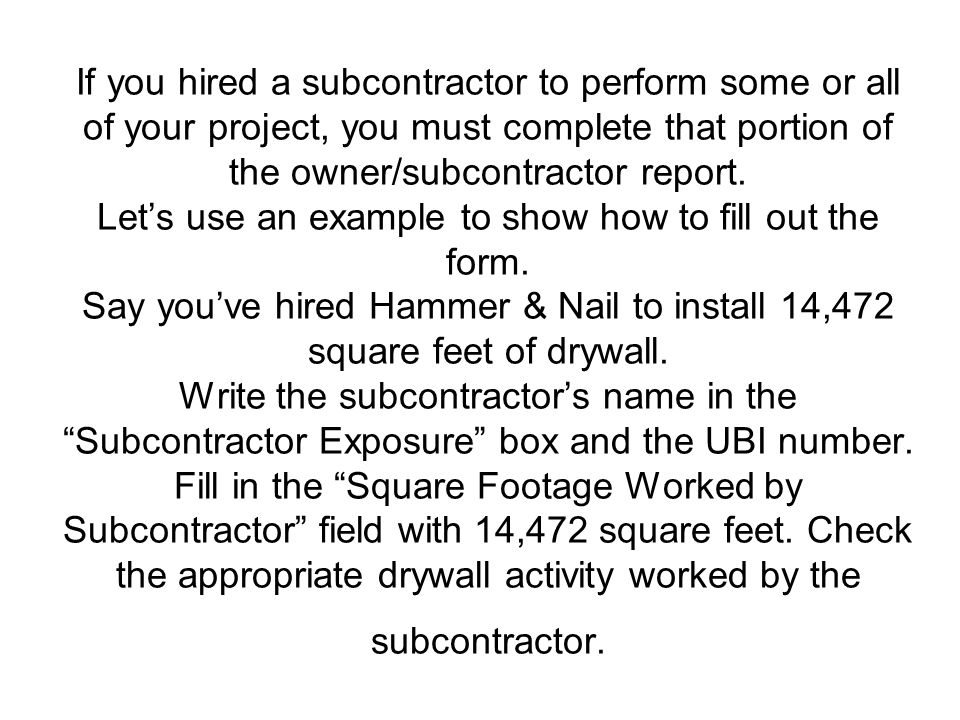 If you hired a subcontractor to perform some or all of your project, you must complete that portion of the owner/subcontractor report.
