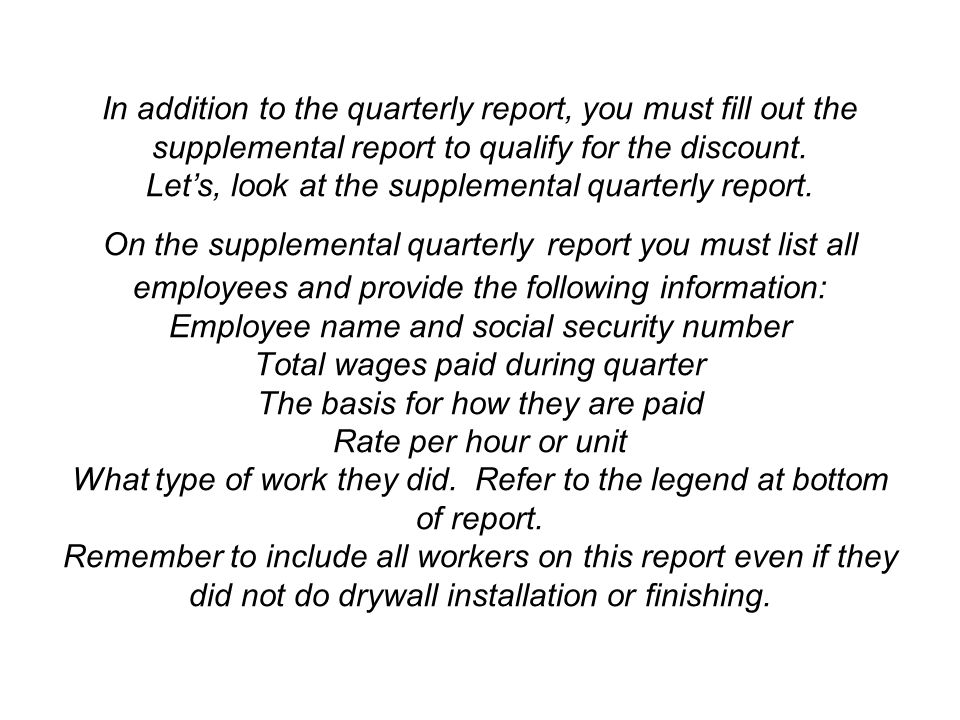 In addition to the quarterly report, you must fill out the supplemental report to qualify for the discount.