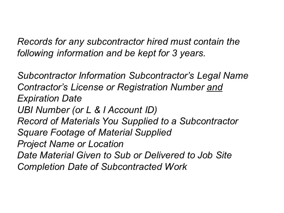Records for any subcontractor hired must contain the following information and be kept for 3 years.