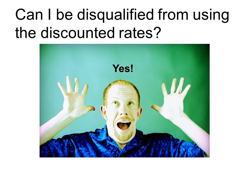 Can I be disqualified from using the discounted rates